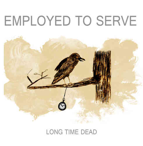 EMPLOYED TO SERVE 'Long Time Dead' (MP3)