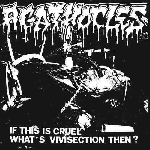 AGATHOCLES 'If This Is Cruel What's Vivisection Then' 7""