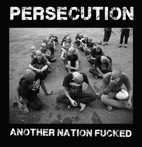 PERSECUTION 'Another Nation Fucked' LP