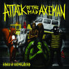 ATTACK OF THE MAD AXEMAN 'Kings Of Animal Grind' LP